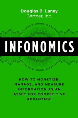 Infonomics: How to Monetize, Manage, and Measure Information as an Asset for Competitive Advantage (Hardback)