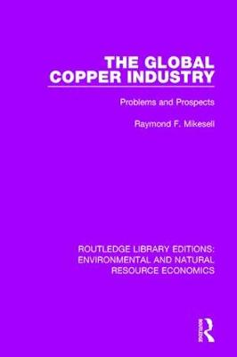 The Global Copper Industry: Problems and Prospects - Routledge Library Editions: Environmental and Natural Resource Economics (Hardback)
