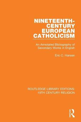 Nineteenth-Century European Catholicism: An Annotated Bibliography of Secondary Works in English - Routledge Library Editions: 19th Century Religion (Paperback)