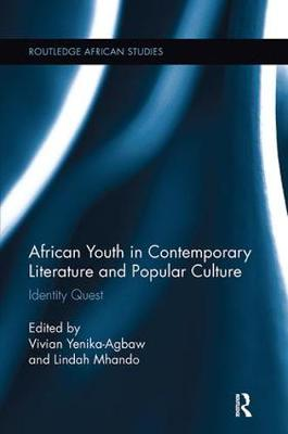 African Youth in Contemporary Literature and Popular Culture: Identity Quest - Routledge African Studies (Paperback)