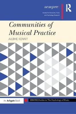 Communities of Musical Practice - SEMPRE Studies in The Psychology of Music (Paperback)
