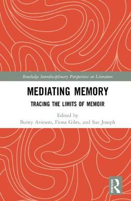 Mediating Memory: Tracing the Limits of Memoir - Routledge Interdisciplinary Perspectives on Literature (Hardback)