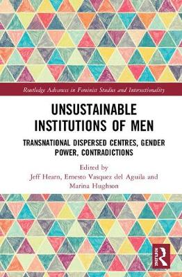 Unsustainable Institutions of Men: Transnational Dispersed Centres, Gender Power, Contradictions - Routledge Advances in Feminist Studies and Intersectionality (Hardback)