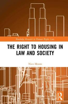 The Right to housing in law and society - Routledge Research in Human Rights Law (Hardback)