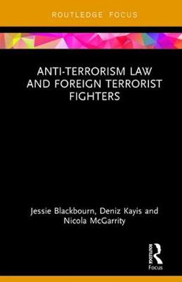 Anti-Terrorism Law and Foreign Terrorist Fighters - Routledge Research in Terrorism and the Law (Hardback)