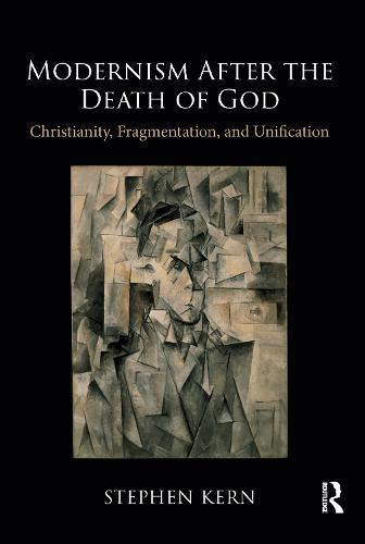 Modernism After the Death of God: Christianity, Fragmentation, and Unification (Hardback)