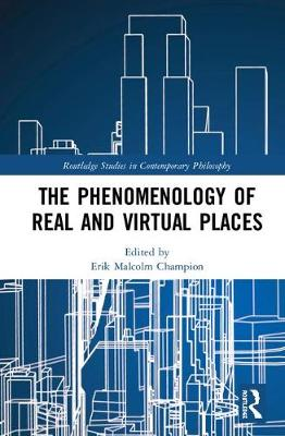 The Phenomenology of Real and Virtual Places - Routledge Studies in Contemporary Philosophy (Hardback)