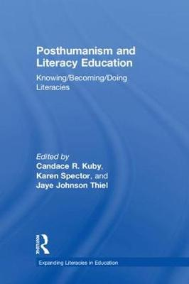 Posthumanism and Literacy Education: Knowing/Becoming/Doing Literacies - Expanding Literacies in Education (Hardback)