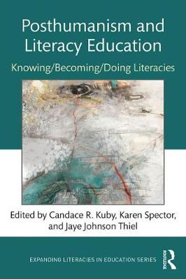 Posthumanism and Literacy Education: Knowing/Becoming/Doing Literacies - Expanding Literacies in Education (Paperback)