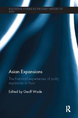 Asian Expansions: The Historical Experiences of Polity Expansion in Asia - Routledge Studies in the Early History of Asia (Paperback)