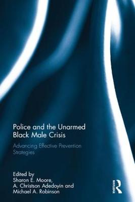 Police and the Unarmed Black Male Crisis: Advancing Effective Prevention Strategies (Hardback)