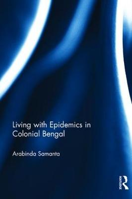 Living with Epidemics in Colonial Bengal (Hardback)