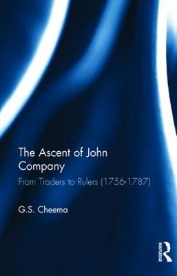 The Ascent of John Company: From Traders to Rulers (1756-1787) (Hardback)