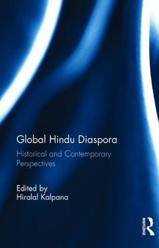 Global Hindu Diaspora: Historical and Contemporary Perspectives (Hardback)