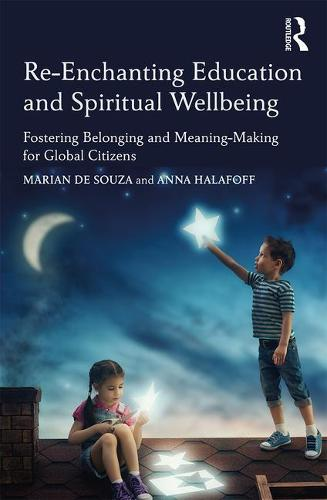 Re-Enchanting Education and Spiritual Wellbeing: Fostering Belonging and Meaning-Making for Global Citizens (Paperback)
