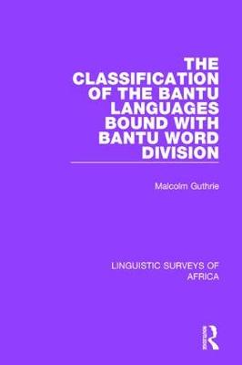 The Classification of the Bantu Languages bound with Bantu Word Division - Linguistic Surveys of Africa 11 (Hardback)