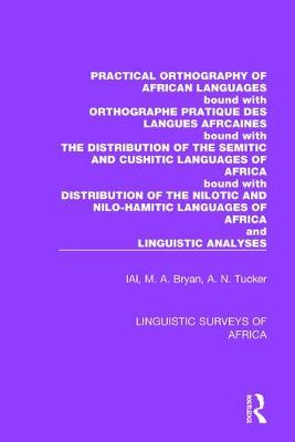 Practical Orthography of African Languages: Bound with: Orthographe Pratique des Langues Africaines; The Distribution of the Semitic and Cushitic Languages of Africa; The Distribution of the Nilotic and Nilo-Hamitic Languages of Africa; and Linguistic Analyses - Linguistic Surveys of Africa 12 (Hardback)