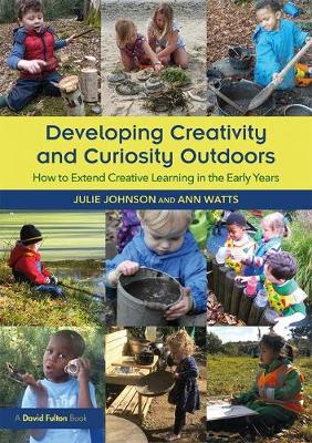 Developing Creativity and Curiosity Outdoors: How to Extend Creative Learning in the Early Years (Paperback)