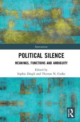 Political Silence: Meanings, Functions and Ambiguity - Interventions (Hardback)