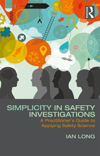 Simplicity in Safety Investigations: A Practitioner's Guide to Applying Safety Science (Paperback)
