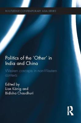 Politics of the 'Other' in India and China: Western Concepts in Non-Western Contexts - Routledge Contemporary Asia Series (Paperback)