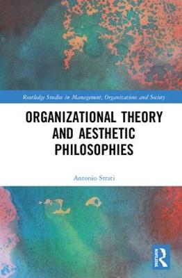 Organizational Theory and Aesthetic Philosophies - Routledge Studies in Management, Organizations and Society (Hardback)