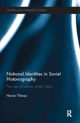 National Identities in Soviet Historiography: The Rise of Nations under Stalin - Central Asia Research Forum (Paperback)