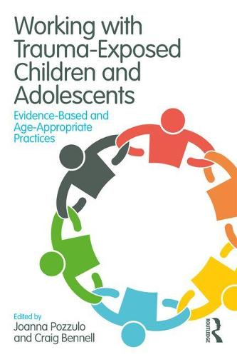 Working with Trauma-Exposed Children and Adolescents: Evidence-Based and Age-Appropriate Practices (Paperback)