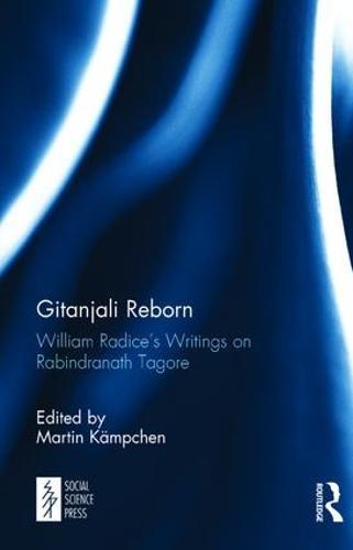 Gitanjali Reborn: William Radice's Writings on Rabindranath Tagore (Hardback)