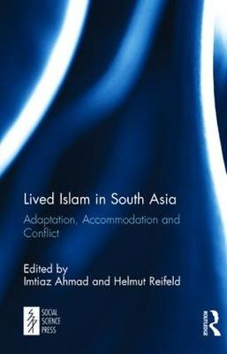 Lived Islam in South Asia: Adaptation, Accommodation and Conflict (Hardback)