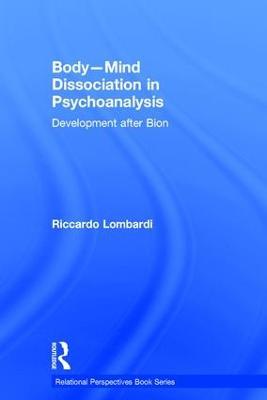 Body-Mind Dissociation in Psychoanalysis: Development after Bion - Relational Perspectives Book Series (Hardback)