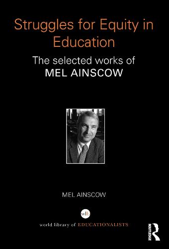 Struggles for Equity in Education: The selected works of Mel Ainscow (Paperback)