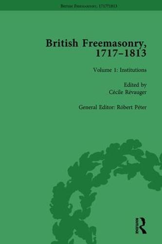 British Freemasonry, 1717-1813 Volume 1 (Hardback)