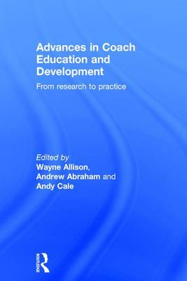 Advances in Coach Education and Development: From research to practice (Hardback)