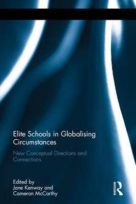 Elite Schools in Globalising Circumstances: New Conceptual Directions and Connections (Hardback)