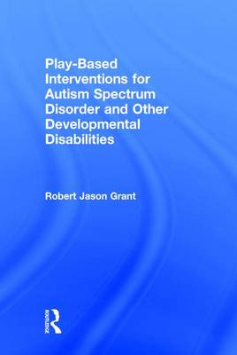 Play-Based Interventions for Autism Spectrum Disorder and Other Developmental Disabilities (Hardback)