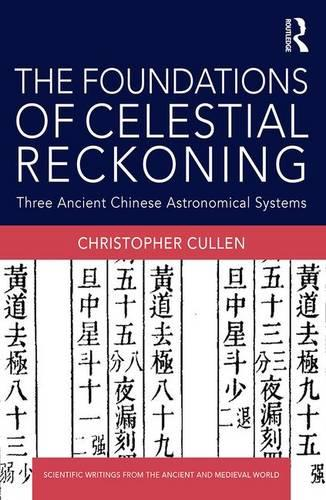 The Foundations of Celestial Reckoning: Three Ancient Chinese Astronomical Systems - Scientific Writings from the Ancient and Medieval World (Hardback)