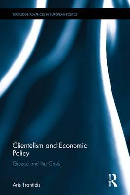 Clientelism and Economic Policy: Greece and the Crisis - Routledge Advances in European Politics (Hardback)