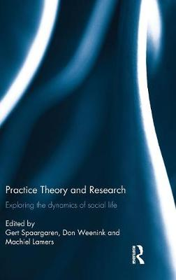 Practice Theory and Research: Exploring the dynamics of social life (Hardback)