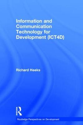 Information and Communication Technology for Development (ICT4D) - Routledge Perspectives on Development (Hardback)
