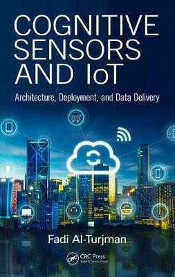 Cognitive Sensors and IoT: Architecture, Deployment, and Data Delivery (Hardback)