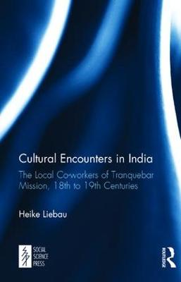 Cultural Encounters in India: The Local Co-workers of Tranquebar Mission, 18th to 19th Centuries (Hardback)