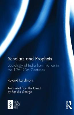 Scholars and Prophets: Sociology of India from France in the 19th-20th Centuries (Hardback)