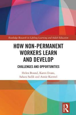 How Non-Permanent Workers Learn and Develop: Challenges and Opportunities - Routledge Research in Lifelong Learning and Adult Education (Hardback)