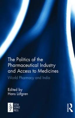 The Politics of the Pharmaceutical Industry and Access to Medicines: World Pharmacy and India (Hardback)