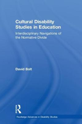 Cultural Disability Studies in Education: Interdisciplinary Navigations of the Normative Divide - Routledge Advances in Disability Studies (Hardback)
