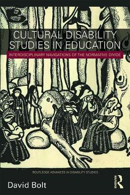 Cultural Disability Studies in Education: Interdisciplinary Navigations of the Normative Divide - Routledge Advances in Disability Studies (Paperback)