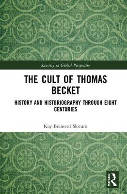The Cult of Thomas Becket: History and Historiography through Eight Centuries - Sanctity in Global Perspective (Hardback)
