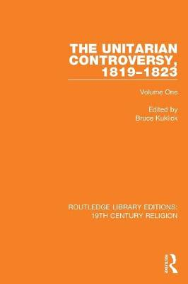 The Unitarian Controversy, 1819-1823: Volume One - Routledge Library Editions: 19th Century Religion (Paperback)