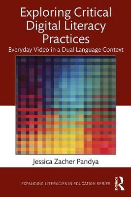 Exploring Critical Digital Literacy Practices: Everyday Video in a Dual Language Context - Expanding Literacies in Education (Paperback)